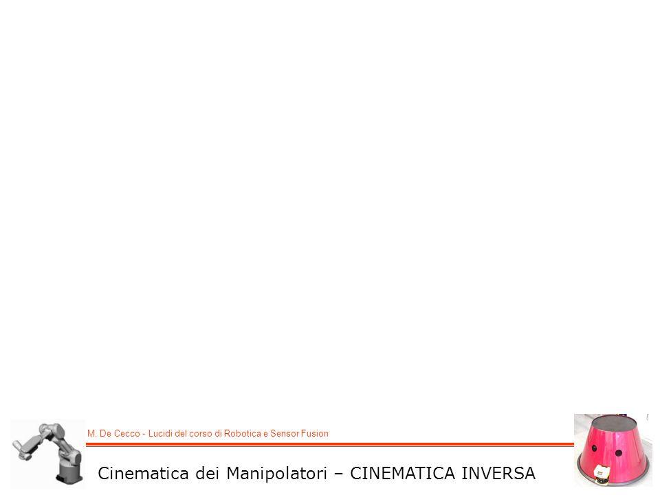 M. De Cecco - Lucidi del corso di Robotica e Sensor Fusion Cinematica dei Manipolatori – CINEMATICA INVERSA