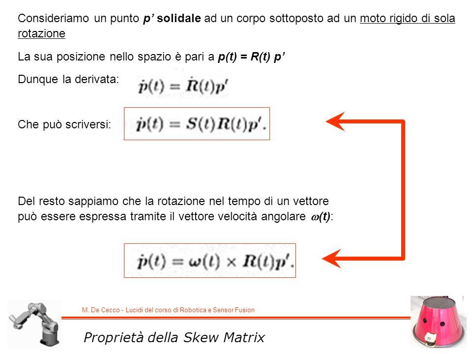 M. De Cecco - Lucidi del corso di Robotica e Sensor Fusion Proprietà della Skew Matrix Consideriamo un punto p solidale ad un corpo sottoposto ad un m