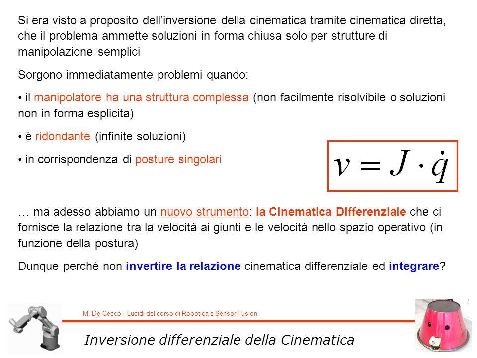 M. De Cecco - Lucidi del corso di Robotica e Sensor Fusion Inversione differenziale della Cinematica Si era visto a proposito dellinversione della cin