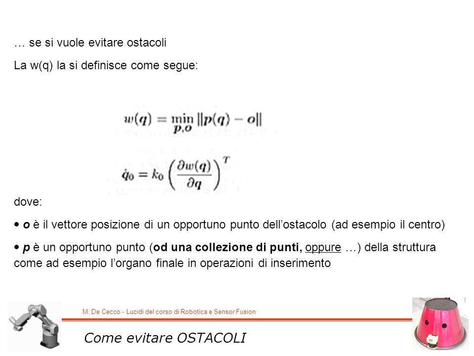 M. De Cecco - Lucidi del corso di Robotica e Sensor Fusion Come evitare OSTACOLI … se si vuole evitare ostacoli La w(q) la si definisce come segue: do