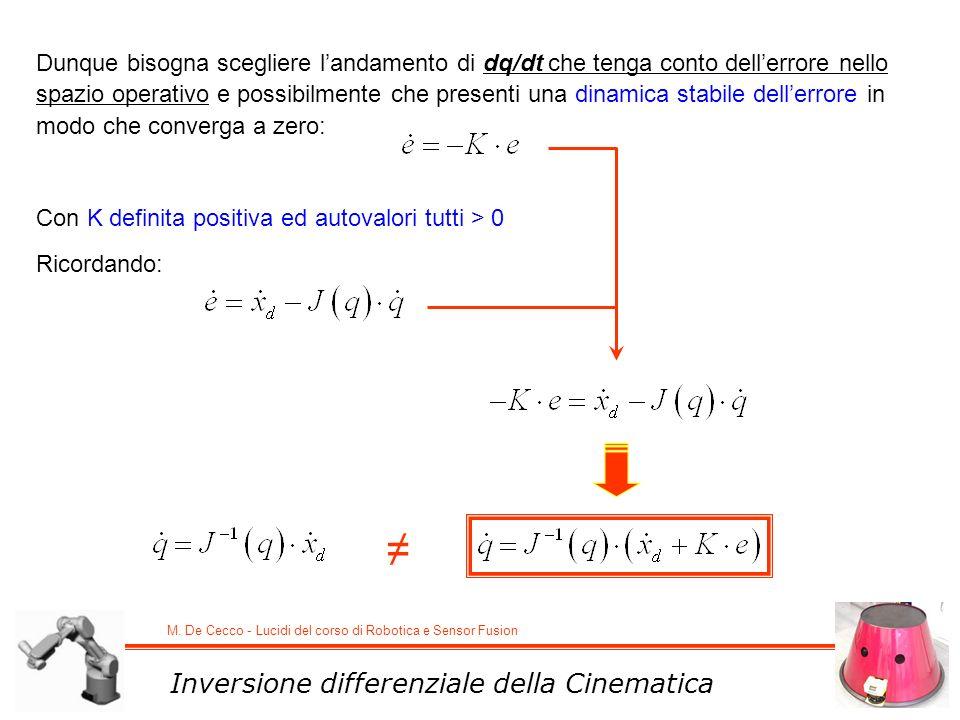 M. De Cecco - Lucidi del corso di Robotica e Sensor Fusion Inversione differenziale della Cinematica Dunque bisogna scegliere landamento di dq/dt che