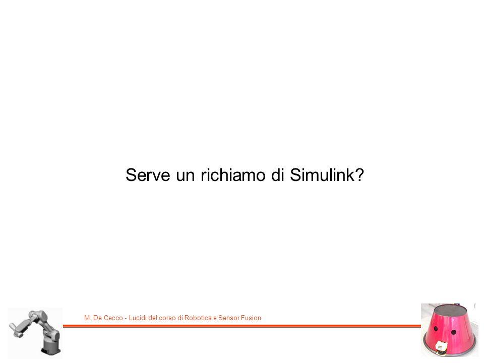 M. De Cecco - Lucidi del corso di Robotica e Sensor Fusion Serve un richiamo di Simulink?