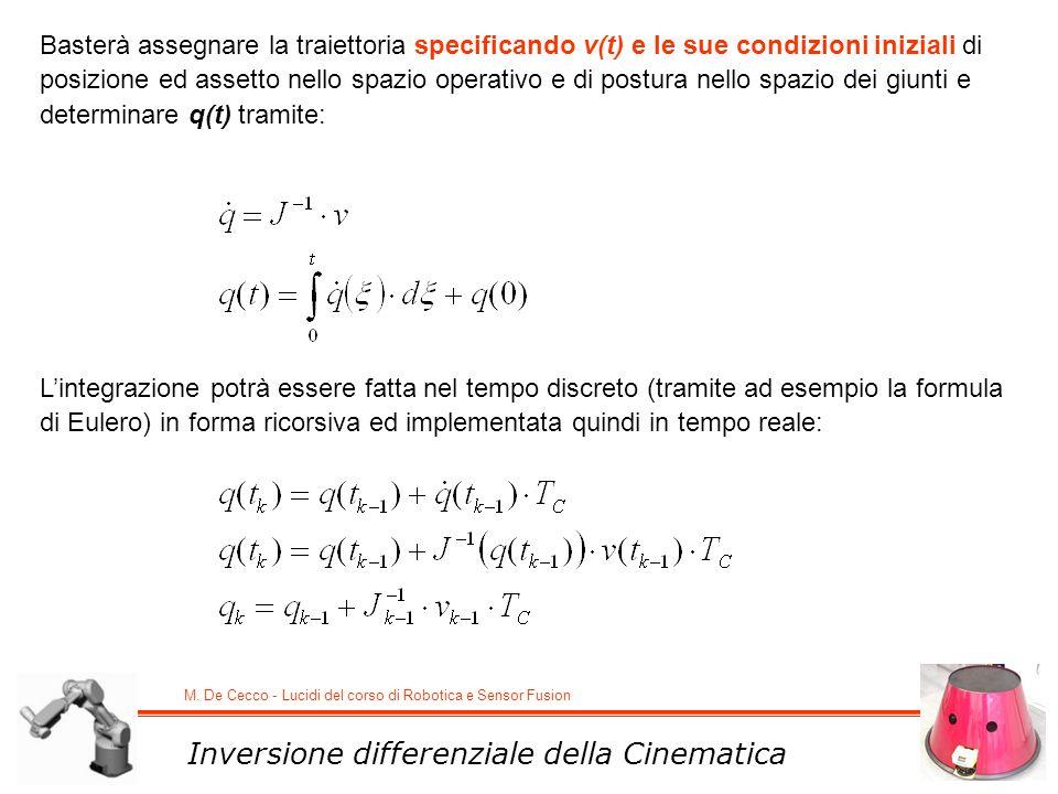 M. De Cecco - Lucidi del corso di Robotica e Sensor Fusion Inversione differenziale della Cinematica Basterà assegnare la traiettoria specificando v(t