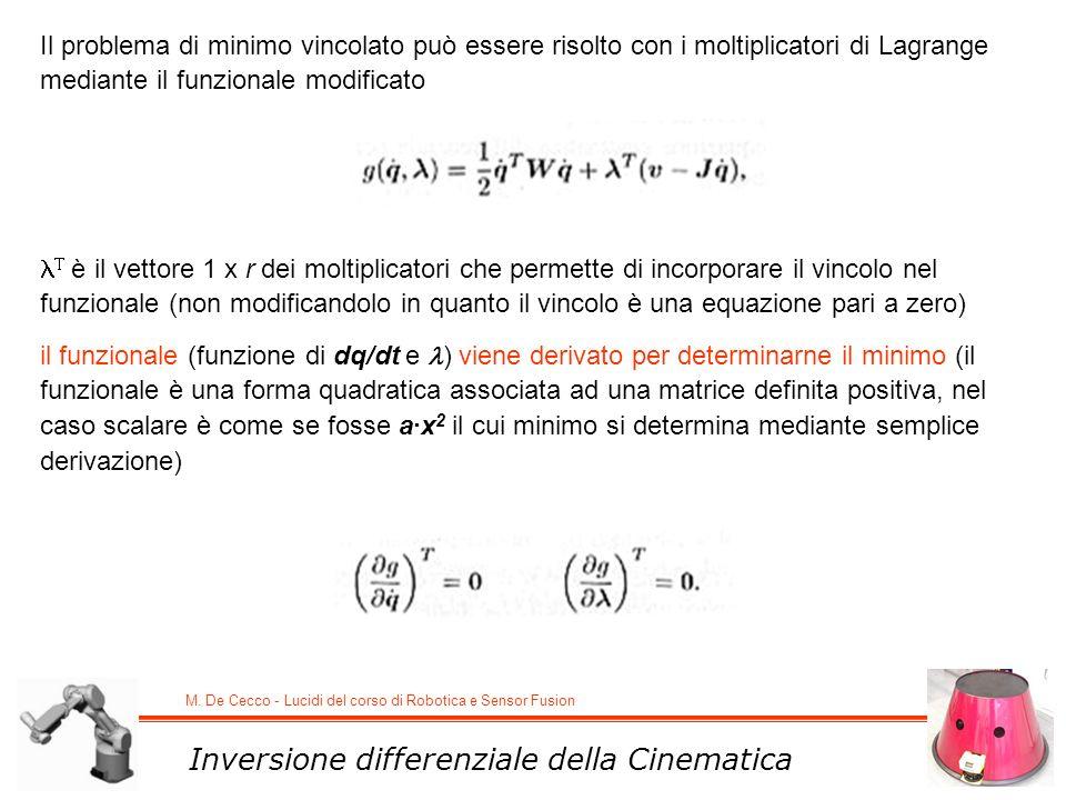 M. De Cecco - Lucidi del corso di Robotica e Sensor Fusion Inversione differenziale della Cinematica Il problema di minimo vincolato può essere risolt