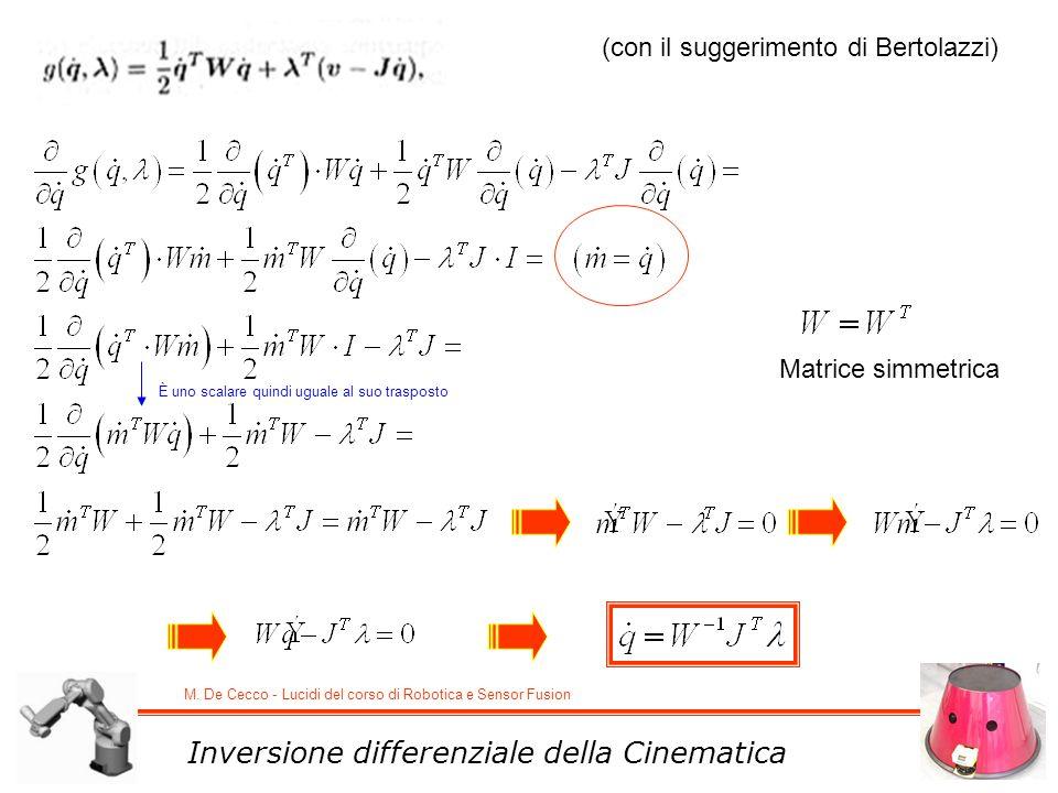 M. De Cecco - Lucidi del corso di Robotica e Sensor Fusion Inversione differenziale della Cinematica Matrice simmetrica È uno scalare quindi uguale al