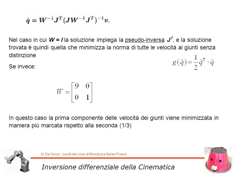 M. De Cecco - Lucidi del corso di Robotica e Sensor Fusion Inversione differenziale della Cinematica Nel caso in cui W = I la soluzione impiega la pse