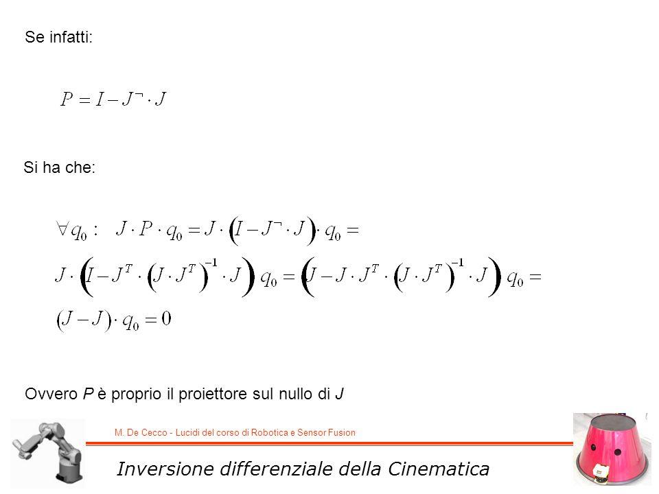 M. De Cecco - Lucidi del corso di Robotica e Sensor Fusion Inversione differenziale della Cinematica Se infatti: Ovvero P è proprio il proiettore sul