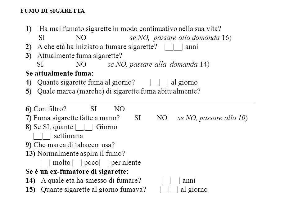 1) Ha mai fumato sigarette in modo continuativo nella sua vita? SI NO se NO, passare alla domanda 16) 2) A che età ha iniziato a fumare sigarette? |__