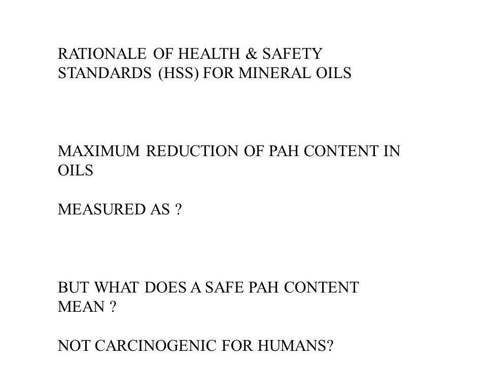 RATIONALE OF HEALTH & SAFETY STANDARDS (HSS) FOR MINERAL OILS MAXIMUM REDUCTION OF PAH CONTENT IN OILS MEASURED AS .