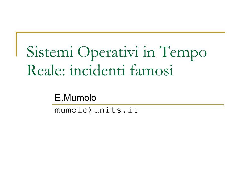 Sistemi Operativi in Tempo Reale: incidenti famosi E.Mumolo mumolo@units.it