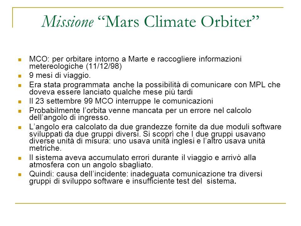 Missione Mars Climate Orbiter MCO: per orbitare intorno a Marte e raccogliere informazioni metereologiche (11/12/98) 9 mesi di viaggio. Era stata prog