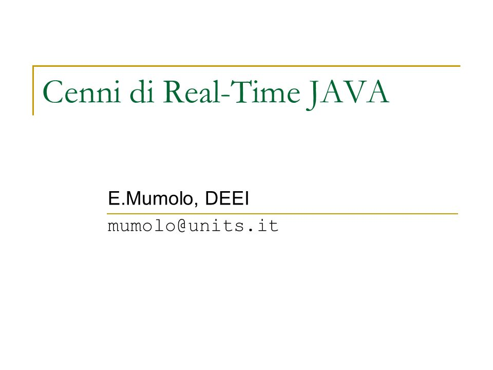 Cenni di Real-Time JAVA E.Mumolo, DEEI mumolo@units.it