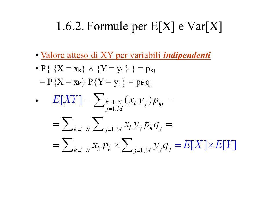 1.6.2. Formule per E[X] e Var[X] Valore atteso di X+Y P{ {X = x k } {Y = y j } } = p kj