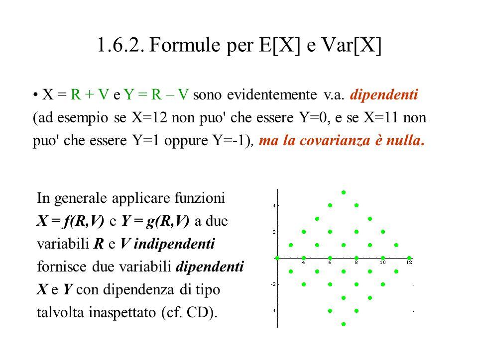 1.6.2. Formule per E[X] e Var[X] Covarianza zero non implica indipendenza.
