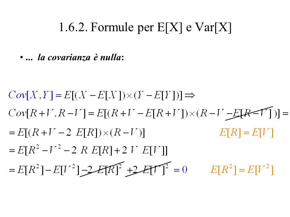 1.6.2. Formule per E[X] e Var[X] X = R + V e Y = R – V sono evidentemente v.a.