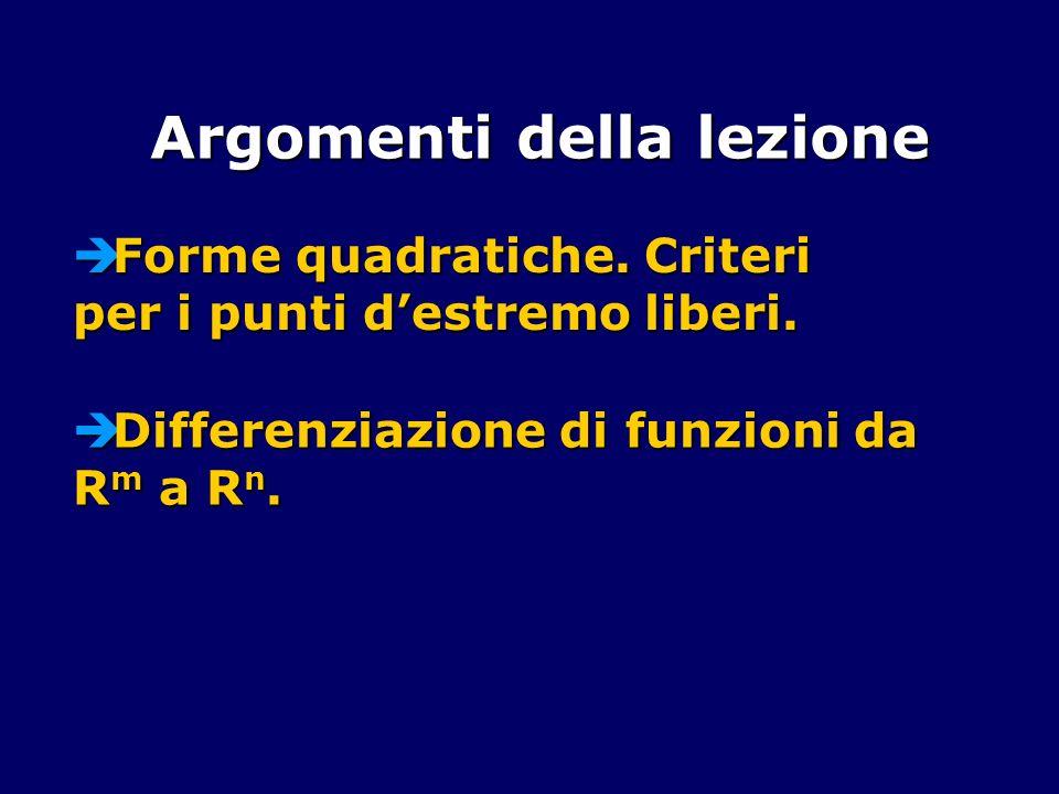 Argomenti della lezione Forme quadratiche. Criteri per i punti destremo liberi. Forme quadratiche. Criteri per i punti destremo liberi. Differenziazio