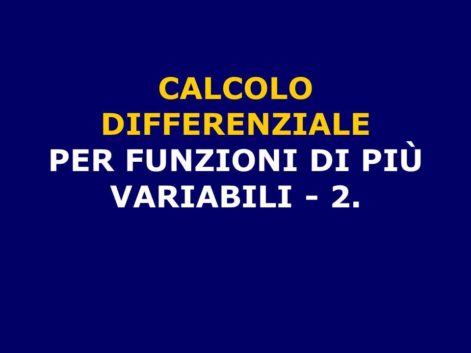 CALCOLO DIFFERENZIALE PER FUNZIONI DI PIÙ VARIABILI - 2.