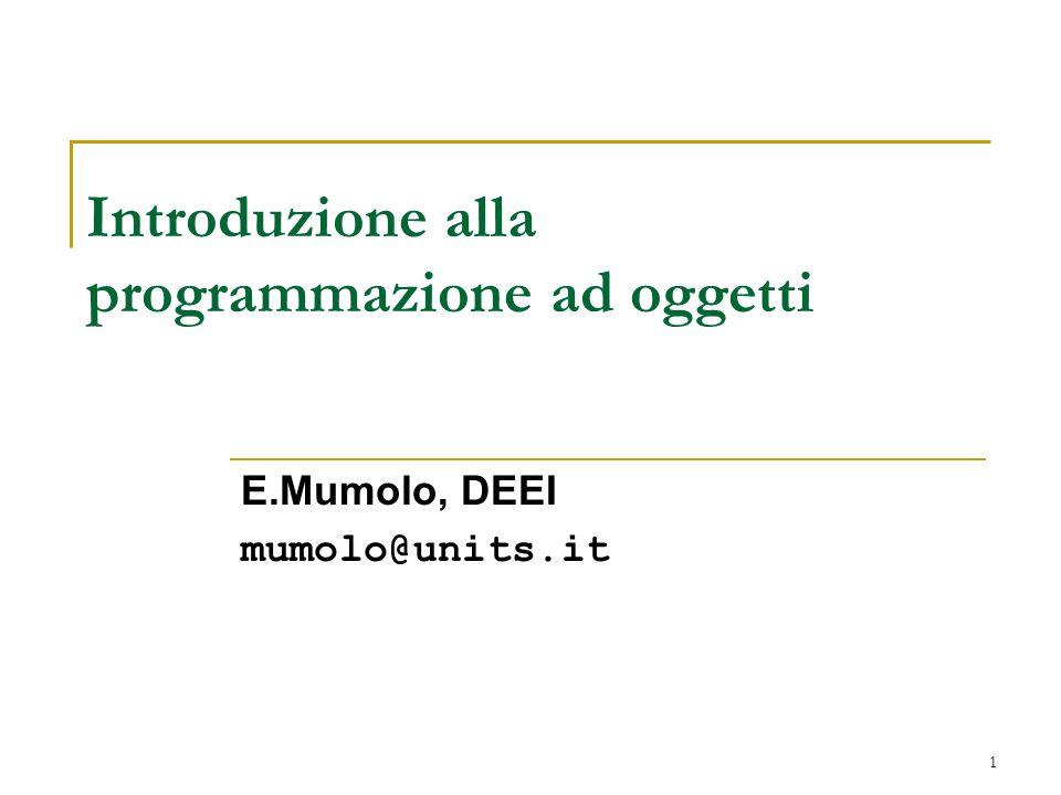 1 Introduzione alla programmazione ad oggetti E.Mumolo, DEEI mumolo@units.it