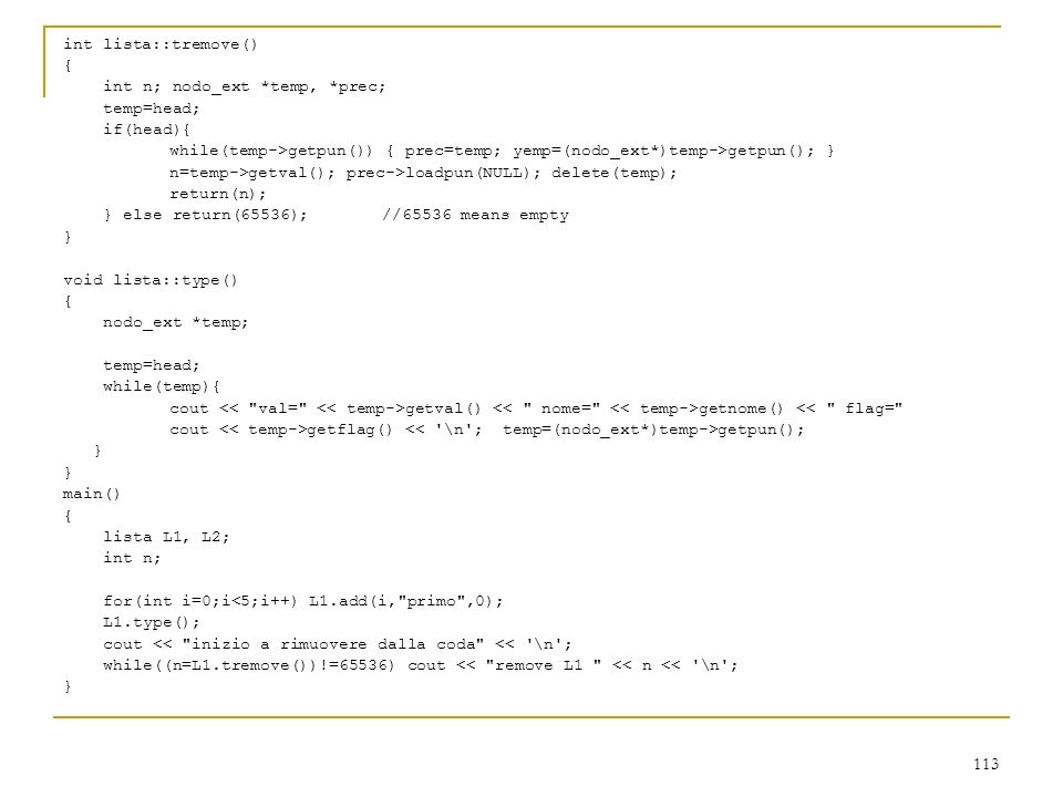 113 int lista::tremove() { int n; nodo_ext *temp, *prec; temp=head; if(head){ while(temp->getpun()) { prec=temp; yemp=(nodo_ext*)temp->getpun(); } n=t