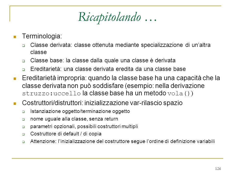 126 Terminologia: Classe derivata: classe ottenuta mediante specializzazione di unaltra classe Classe base: la classe dalla quale una classe è derivat