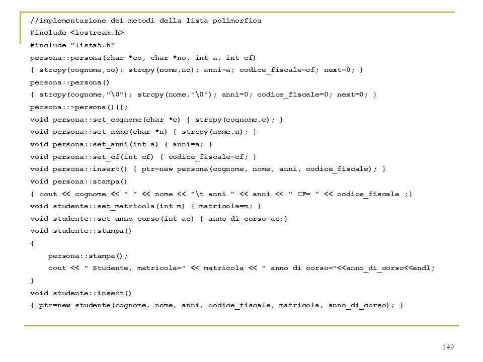 149 //implementazione dei metodi della lista polimorfica #include #include