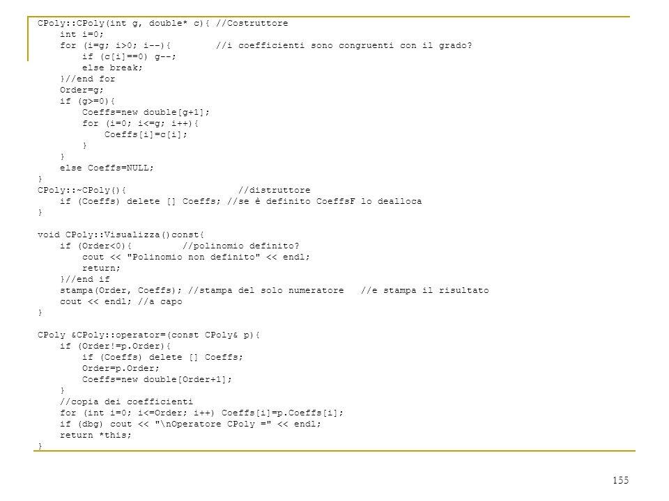155 CPoly::CPoly(int g, double* c){ //Costruttore int i=0; for (i=g; i>0; i--){ //i coefficienti sono congruenti con il grado? if (c[i]==0) g--; else