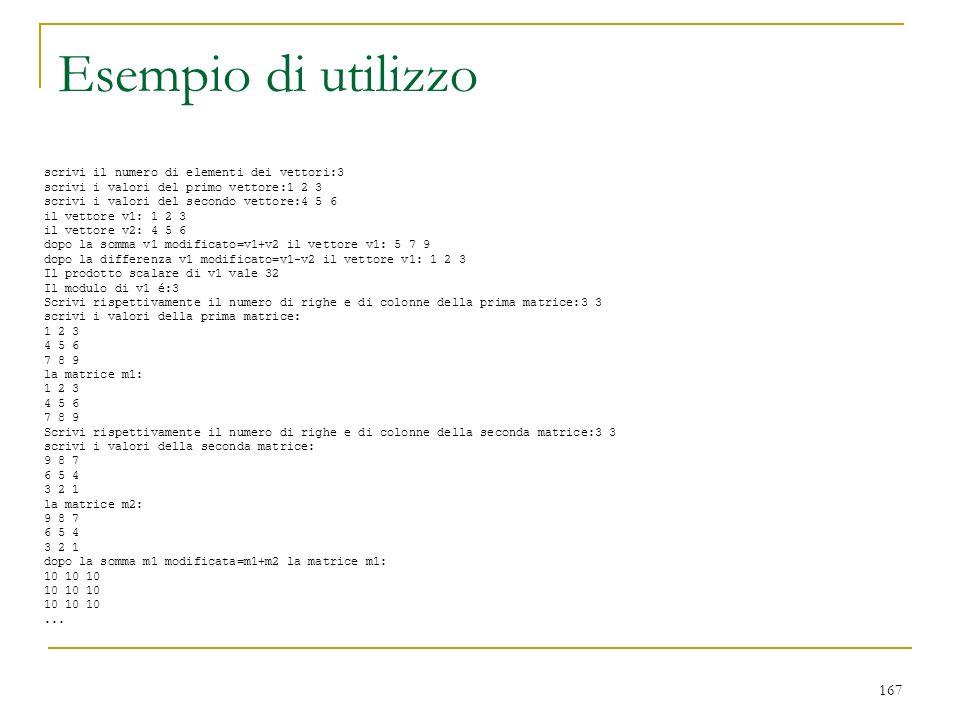 167 scrivi il numero di elementi dei vettori:3 scrivi i valori del primo vettore:1 2 3 scrivi i valori del secondo vettore:4 5 6 il vettore v1: 1 2 3