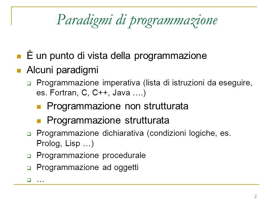 2 Paradigmi di programmazione È un punto di vista della programmazione Alcuni paradigmi Programmazione imperativa (lista di istruzioni da eseguire, es