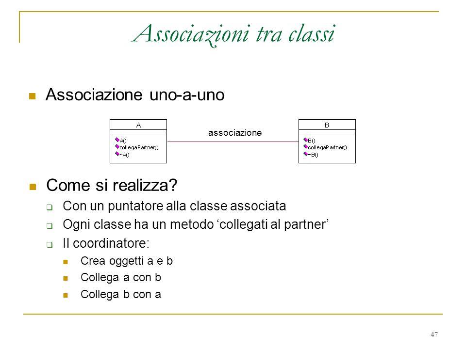47 Associazioni tra classi Associazione uno-a-uno Come si realizza? Con un puntatore alla classe associata Ogni classe ha un metodo collegati al partn