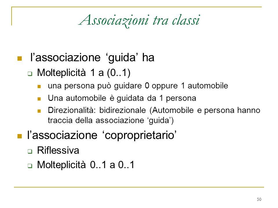 50 Associazioni tra classi lassociazione guida ha Molteplicità 1 a (0..1) una persona può guidare 0 oppure 1 automobile Una automobile è guidata da 1