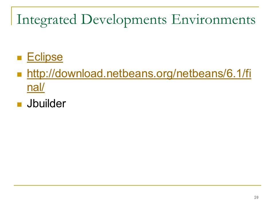 Integrated Developments Environments Eclipse http://download.netbeans.org/netbeans/6.1/fi nal/ http://download.netbeans.org/netbeans/6.1/fi nal/ Jbuil