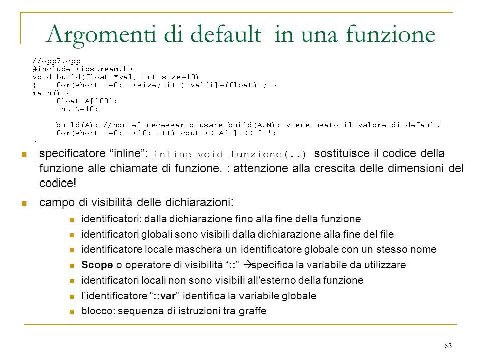 63 specificatore inline: inline void funzione(..) sostituisce il codice della funzione alle chiamate di funzione. : attenzione alla crescita delle dim