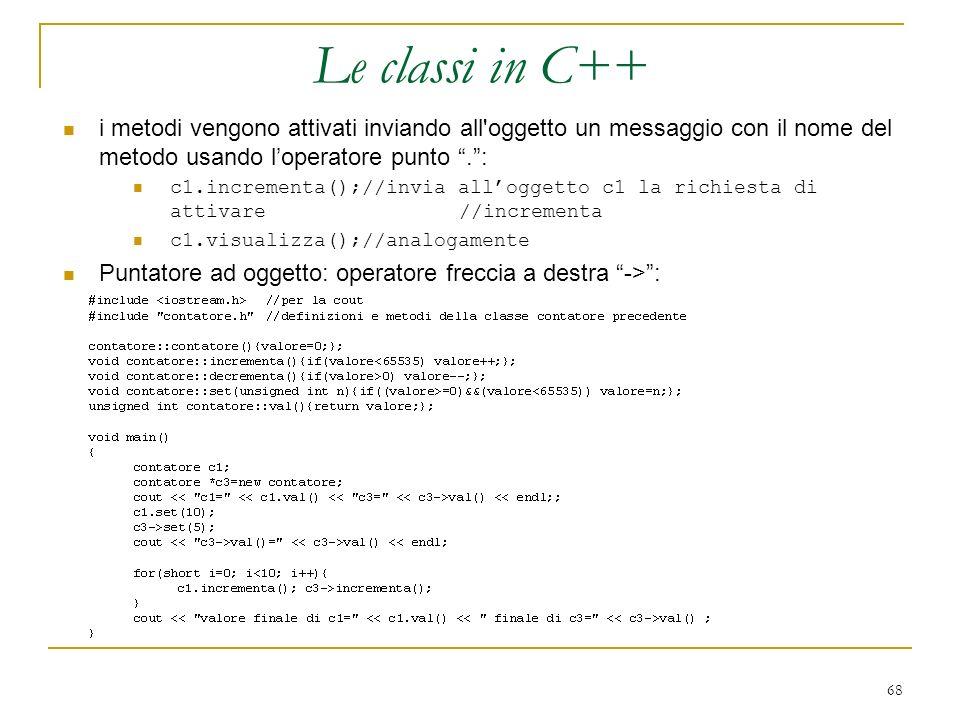 68 i metodi vengono attivati inviando all'oggetto un messaggio con il nome del metodo usando loperatore punto.: c1.incrementa();//invia alloggetto c1