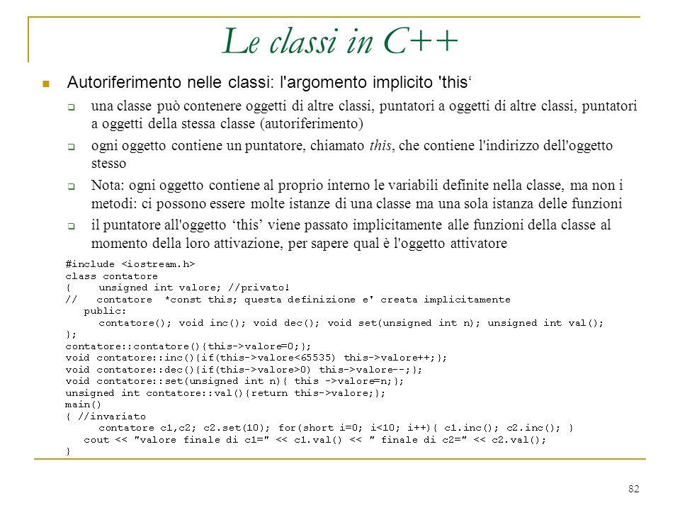 82 Autoriferimento nelle classi: l'argomento implicito 'this una classe può contenere oggetti di altre classi, puntatori a oggetti di altre classi, pu