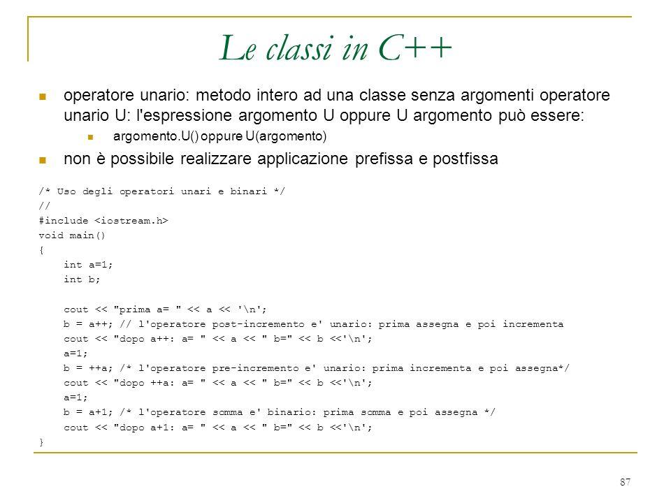 87 operatore unario: metodo intero ad una classe senza argomenti operatore unario U: l'espressione argomento U oppure U argomento può essere: argoment