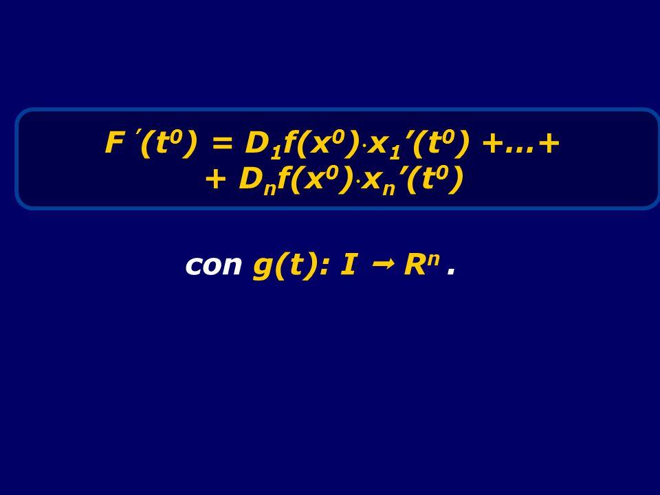 F (t 0 ) = D 1 f(x 0 ) x 1 (t 0 ) +…+ + D n f(x 0 ) x n (t 0 ) con g(t): I R n.