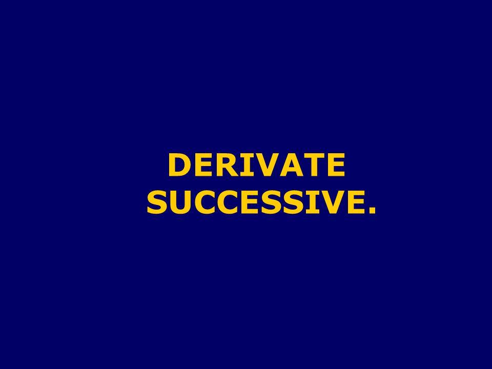 DERIVATE SUCCESSIVE.