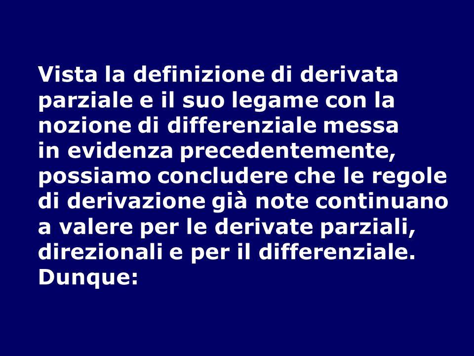 Vista la definizione di derivata parziale e il suo legame con la nozione di differenziale messa in evidenza precedentemente, possiamo concludere che l
