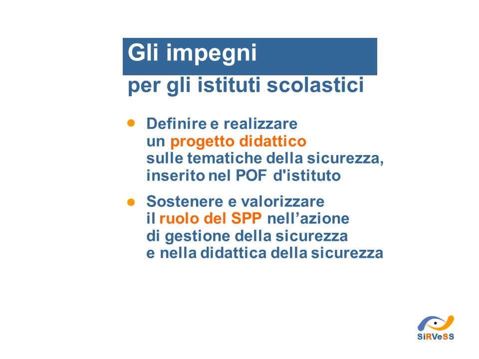 Definire e realizzare un progetto didattico sulle tematiche della sicurezza, inserito nel POF d'istituto Sostenere e valorizzare il ruolo del SPP nell
