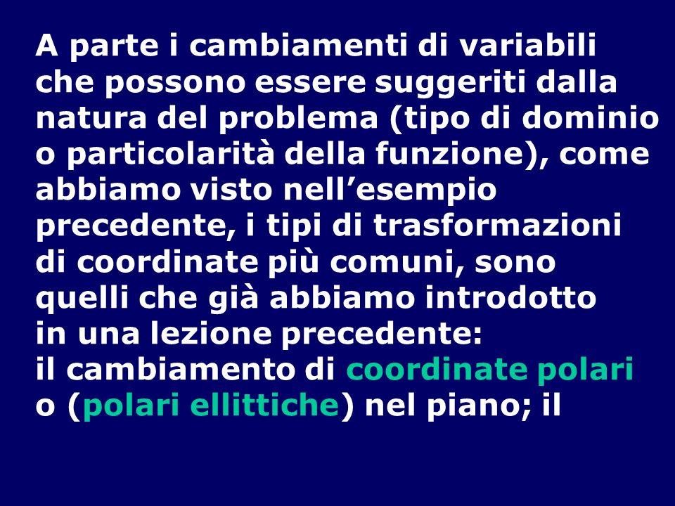 A parte i cambiamenti di variabili che possono essere suggeriti dalla natura del problema (tipo di dominio o particolarità della funzione), come abbia