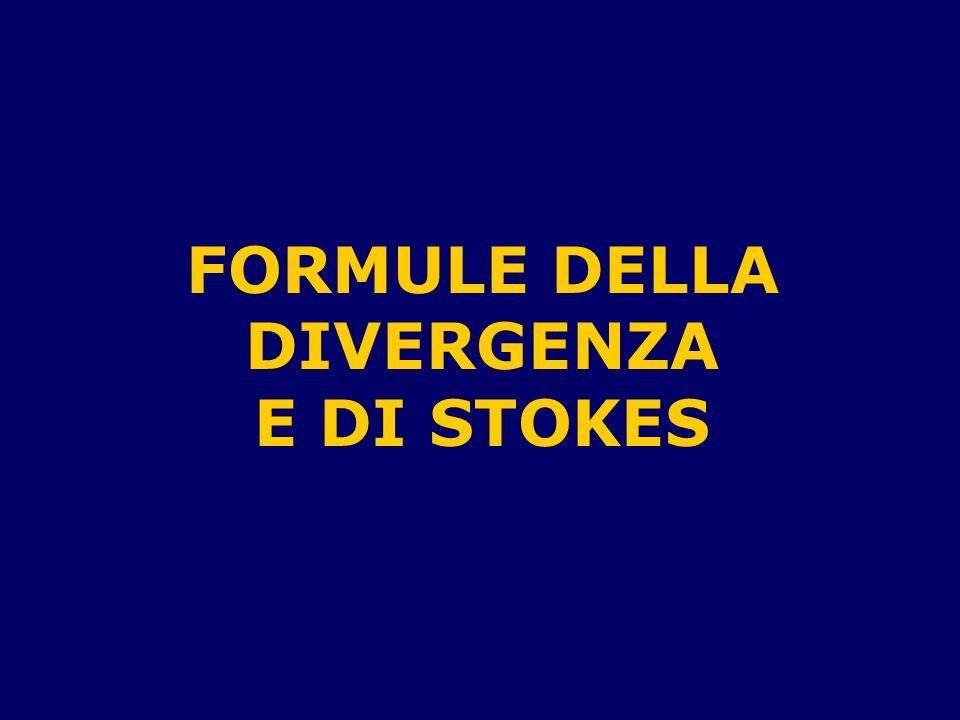 FORMULE DELLA DIVERGENZA E DI STOKES