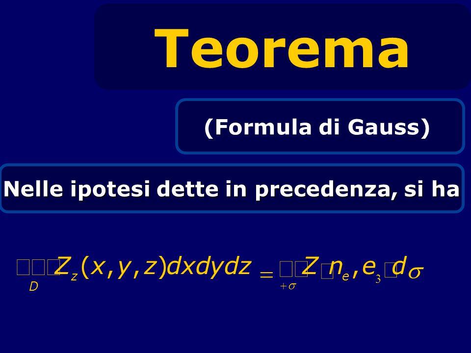 Teorema (Formula di Gauss) Nelle ipotesi dette in precedenza, si ha Z z D (x,y,z)dxdydz Z n e,e 3 d