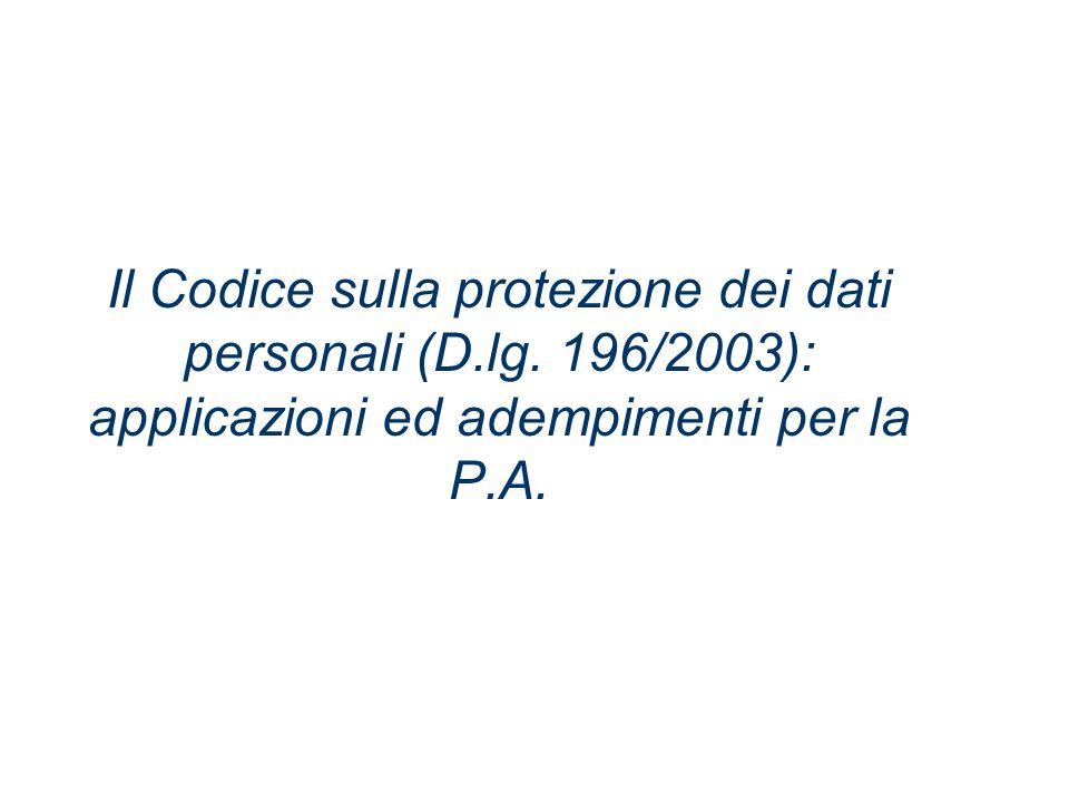 Il Codice sulla protezione dei dati personali (D.lg. 196/2003): applicazioni ed adempimenti per la P.A.