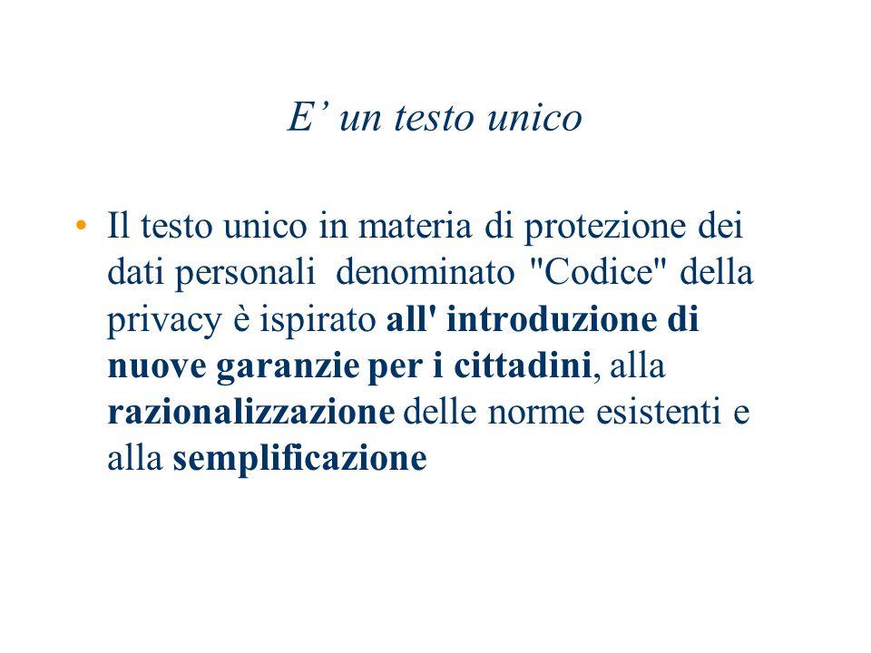 E un testo unico Il testo unico in materia di protezione dei dati personali denominato
