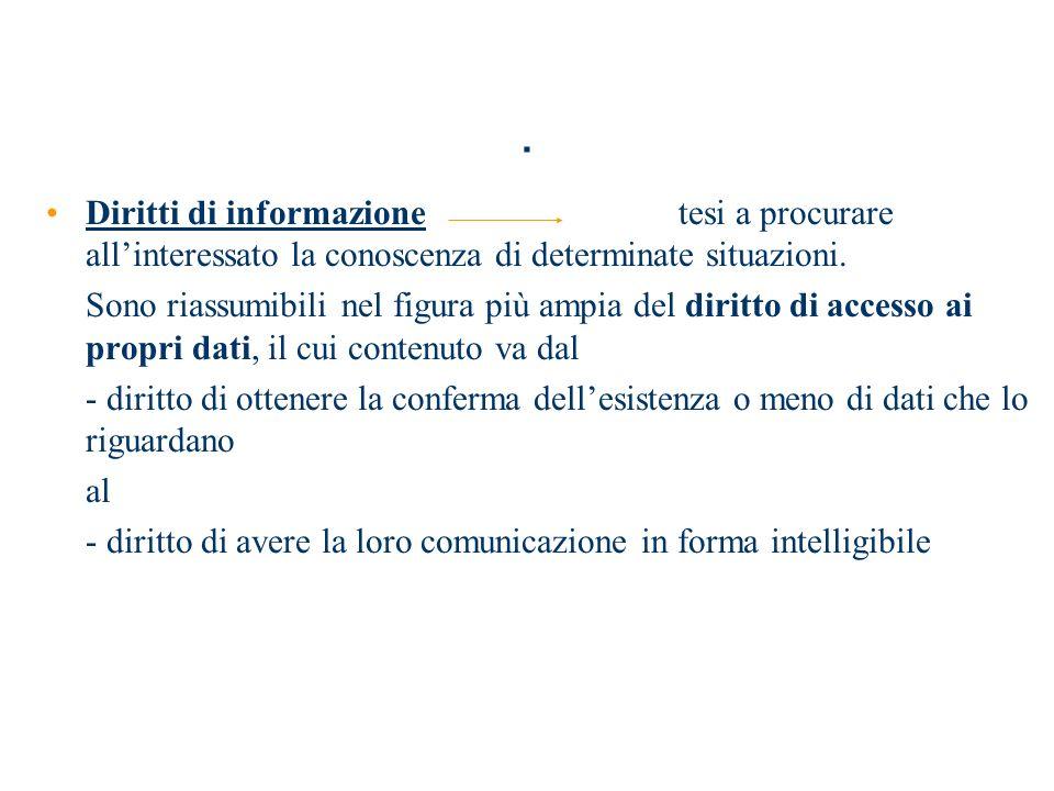 . Diritti di informazionetesi a procurare allinteressato la conoscenza di determinate situazioni. Sono riassumibili nel figura più ampia del diritto d