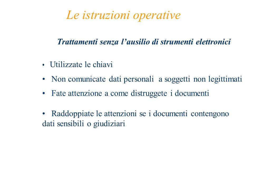 Le istruzioni operative Trattamenti senza lausilio di strumenti elettronici Utilizzate le chiavi Non comunicate dati personali a soggetti non legittim