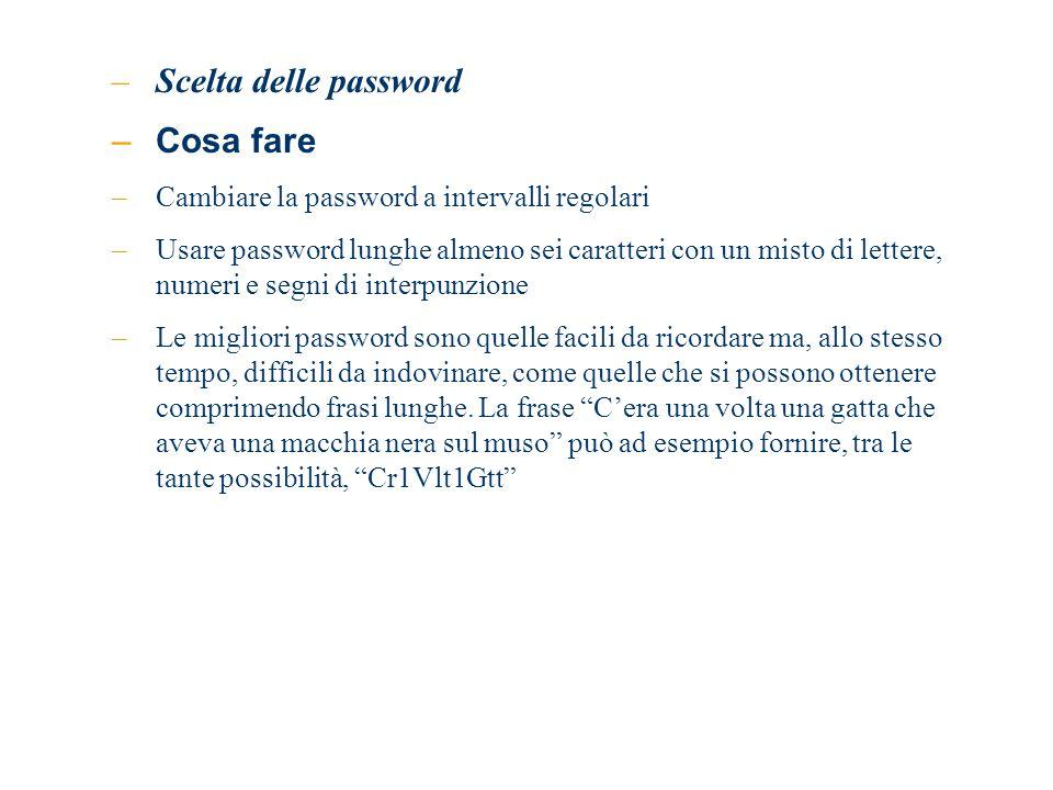 –Scelta delle password –Cosa fare –Cambiare la password a intervalli regolari –Usare password lunghe almeno sei caratteri con un misto di lettere, num