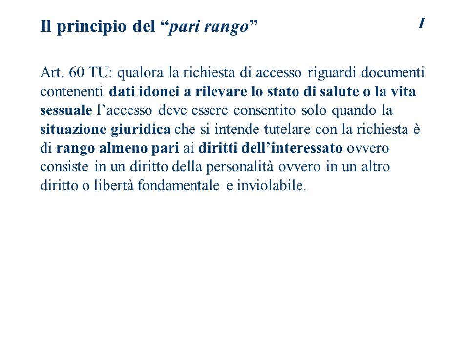 I Il principio del pari rango Art. 60 TU: qualora la richiesta di accesso riguardi documenti contenenti dati idonei a rilevare lo stato di salute o la