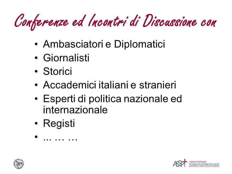 Conferenze ed Incontri di Discussione con Ambasciatori e Diplomatici Giornalisti Storici Accademici italiani e stranieri Esperti di politica nazionale