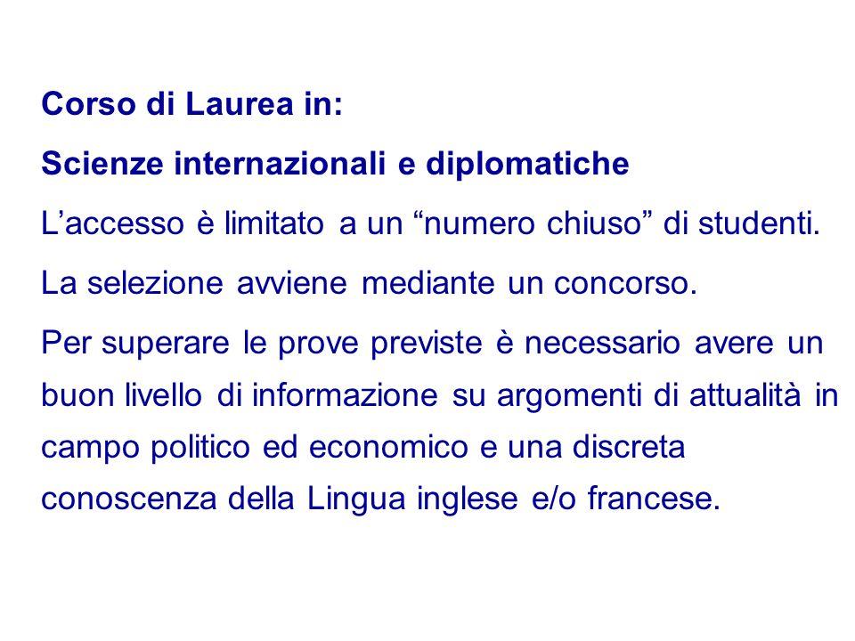 Corso di Laurea in: Scienze internazionali e diplomatiche Laccesso è limitato a un numero chiuso di studenti. La selezione avviene mediante un concors